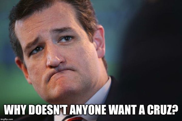 "photo of Ted Cruz with text ""Why doesn't anyone want a Cruz?"""